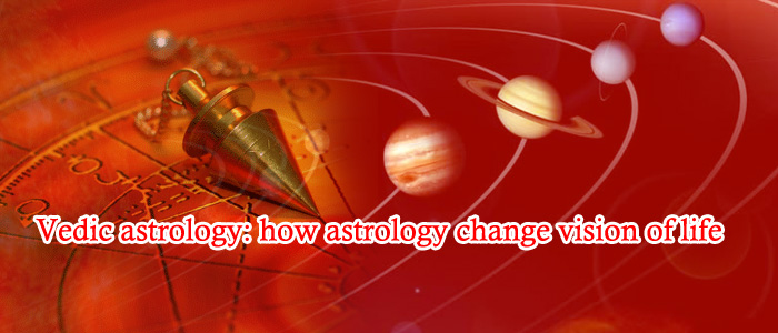Vedic astrology: how astrology change vision of life